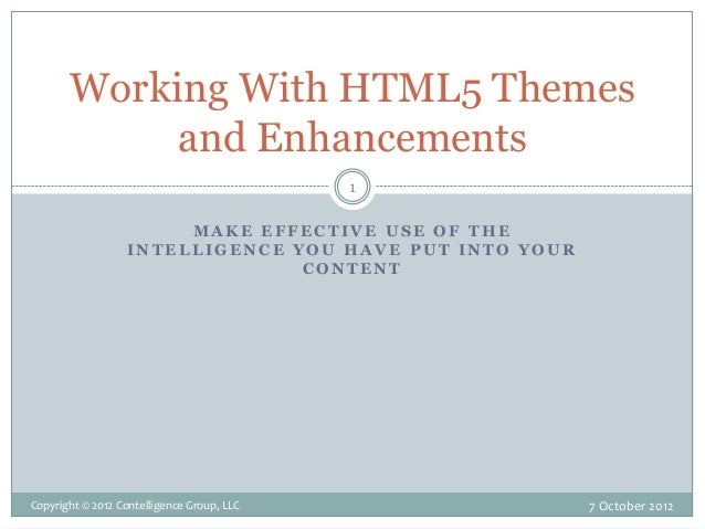 Working With HTML5 Themes and Enhancements 1 MAKE EFFECTIVE USE OF THE INTELLIGENCE YOU HAVE PUT INTO YOUR CONTENT  Copyri...
