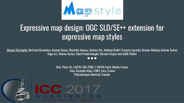 Expressive map design: OGC SLD/SE++ extension for expressive map styles Sidonie Christophe, Bertrand Duménieu, Antoine Mas...