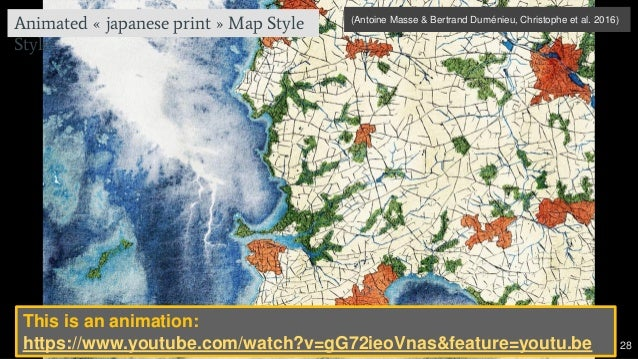 28 28 (Antoine Masse & Bertrand Duménieu, Christophe et al. 2016) Animated « japanese print » Map Style Style This is an a...