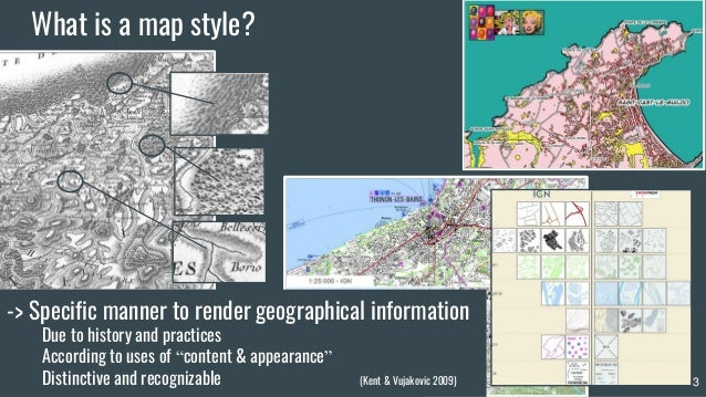 What is a map style? (Christophe & Hoarau 2012) -> Specific manner to render geographical information Due to history and p...