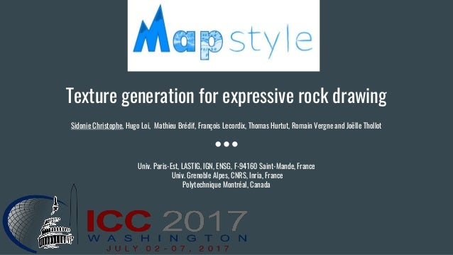 Texture generation for expressive rock drawing Sidonie Christophe, Hugo Loi, Mathieu Brédif, François Lecordix, Thomas Hur...