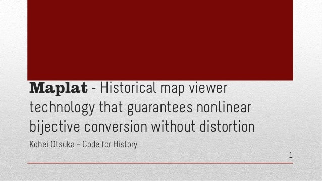 Maplat - Historical map viewer technology that guarantees nonlinear bijective conversion without distortion Kohei Otsuka –...