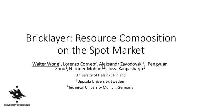 Bricklayer: Resource Composition on the Spot Market Walter Wong1, Lorenzo Corneo2, Aleksandr Zavodovski1, Pengyuan Zhou1, ...
