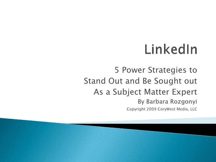 LinkedIn<br />5 Power Strategies to <br />Stand Out and Be Sought out<br />As a Subject Matter Expert<br />By Barbara Rozg...
