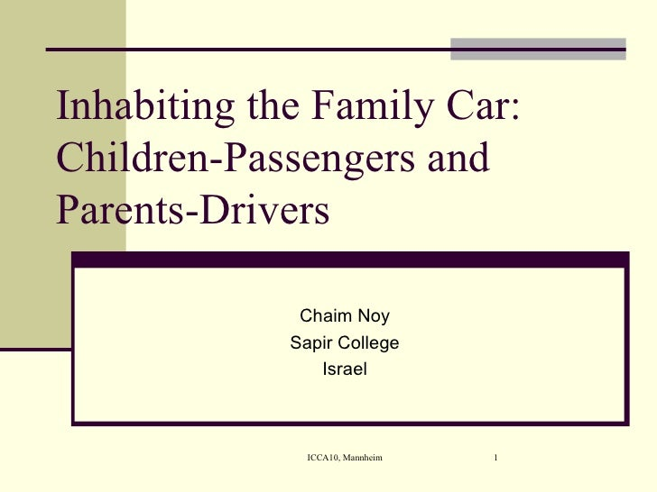 Inhabiting the Family Car: Children-Passengers and Parents-Drivers  Chaim Noy Sapir College Israel