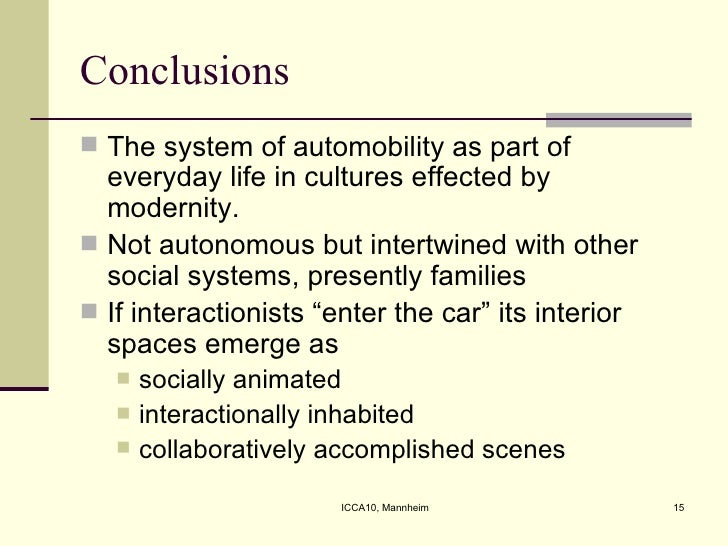 Conclusions <ul><li>The system of automobility as part of everyday life in cultures effected by modernity. </li></ul><ul><...