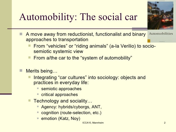 Automobility: The social car <ul><li>A move away from reductionist, functionalist and binary approaches to transportation ...