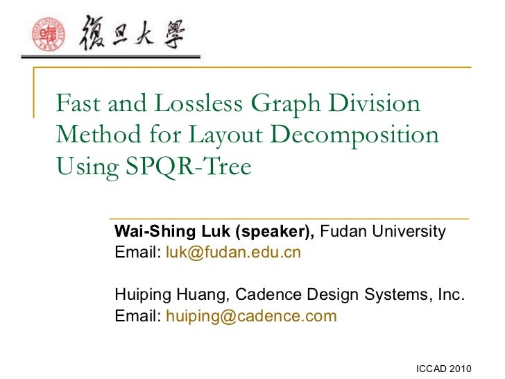 Fast and Lossless Graph Division Method for Layout Decomposition Using SPQR-Tree Wai-Shing Luk (speaker),  Fudan Universit...