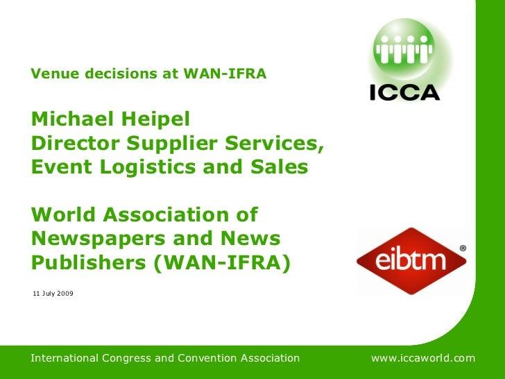 International Congress & Convention AssociationVenue decisions at WAN-IFRAMichael HeipelDirector Supplier Services,Event L...