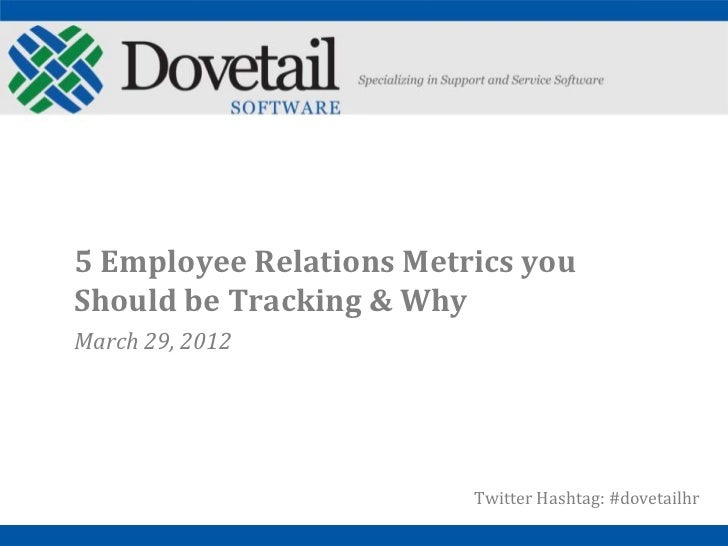 5 Employee Relations Metrics youShould be Tracking & WhyMarch 29, 2012                         Twitter Hashtag: #dovetailhr