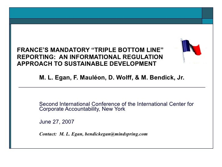 """FRANCE'S MANDATORY """"TRIPLE BOTTOM LINE"""" REPORTING:  AN INFORMATIONAL REGULATION APPROACH TO SUSTAINABLE DEVELOPMENT M. L. ..."""