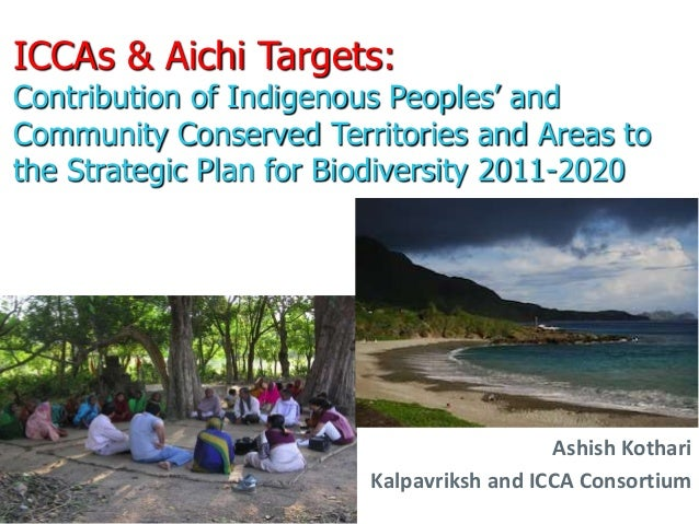ICCAs & Aichi Targets:  Contribution of Indigenous Peoples' and  Community Conserved Territories and Areas to  the Strateg...