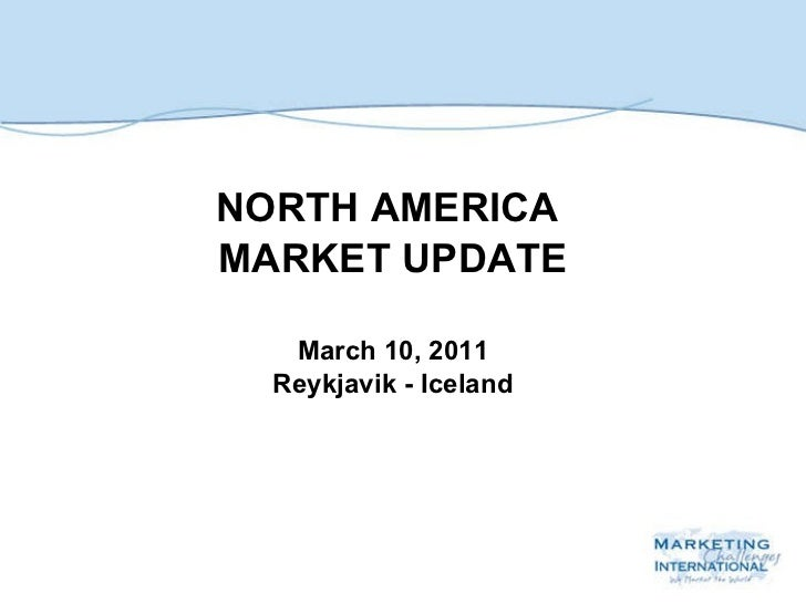 NORTH AMERICA  MARKET UPDATE March 10, 2011 Reykjavik - Iceland