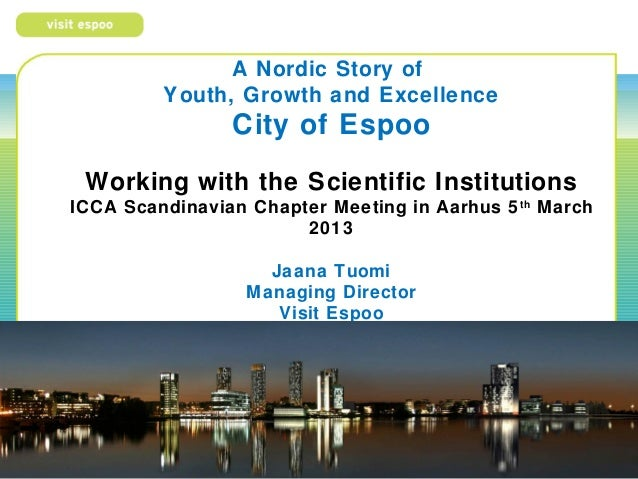 A Nordic Story of         Youth, Growth and Excellence                City of Espoo Working with the Scientific Institutio...