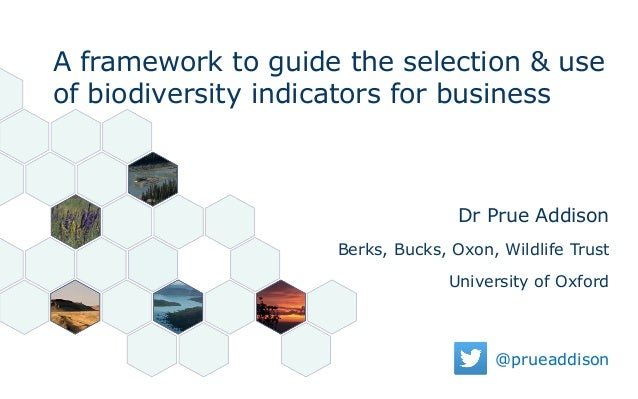 @prueaddison Dr Prue Addison Berks, Bucks, Oxon, Wildlife Trust University of Oxford A framework to guide the selection & ...