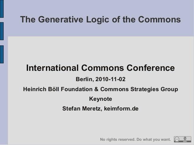 International Commons Conference Berlin, 2010-11-02 Heinrich Böll Foundation & Commons Strategies Group Keynote Stefan Mer...