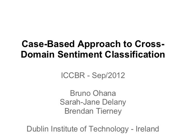 Case-Based Approach to Cross-Domain Sentiment Classification           ICCBR - Sep/2012             Bruno Ohana           ...