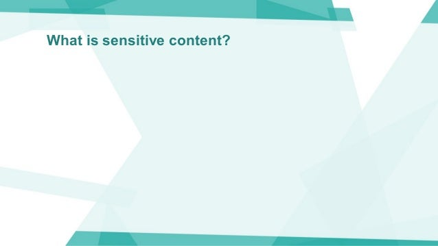 What is sensitive content?