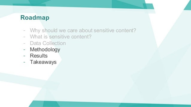 Roadmap - Why should we care about sensitive content? - What is sensitive content? - Data Collection - Methodology - Resul...