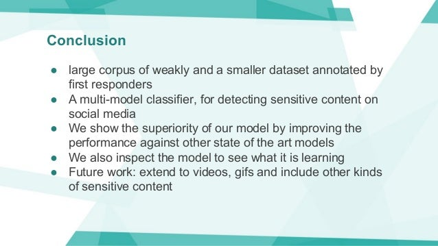 Conclusion ● large corpus of weakly and a smaller dataset annotated by first responders ● A multi-model classifier, for de...