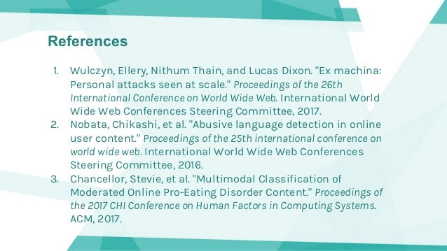 """References 1. Wulczyn, Ellery, Nithum Thain, and Lucas Dixon. """"Ex machina: Personal attacks seen at scale."""" Proceedings of..."""