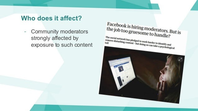 Who does it affect? - Community moderators strongly affected by exposure to such content