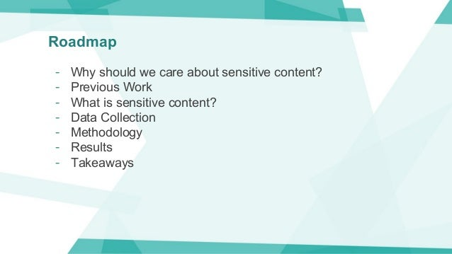 Roadmap - Why should we care about sensitive content? - Previous Work - What is sensitive content? - Data Collection - Met...