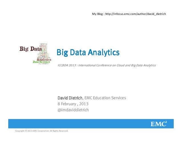 My Blog : http://infocus.emc.com/author/david_dietrich                                          Big Data Analytics        ...
