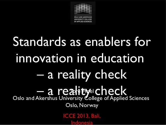 Standards as enablers for innovation in education – a reality check Tore Hoel check – a reality of Applied Sciences Oslo a...