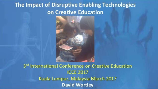 The Impact of Disruptive Enabling Technologies on Creative Education 3rd International Conference on Creative Education IC...