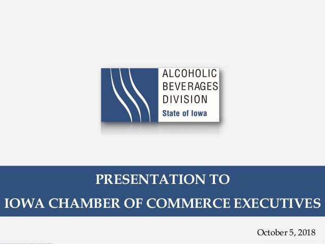 PRESENTATION TO IOWA CHAMBER OF COMMERCE EXECUTIVES October 5, 2018