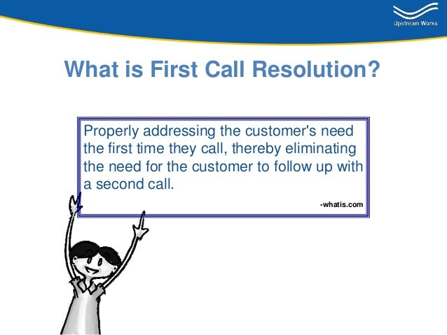 Increasing Call Center Effectiveness with First Call Resolution