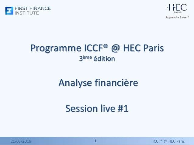 11 Programme ICCF® @ HEC Paris 3ème édition Analyse financière Session live #1 21/03/2016 ICCF® @ HEC Paris