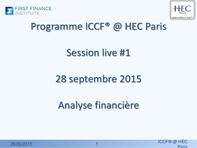 11 Programme ICCF® @ HEC Paris Session live #1 28 septembre 2015 Analyse financière 28/09/2015 ICCF® @ HEC