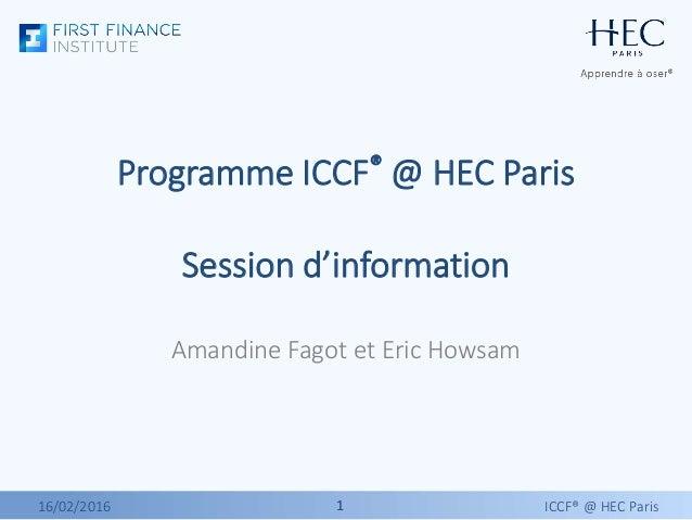 11 Programme ICCF® @ HEC Paris Session d'information Amandine Fagot et Eric Howsam 16/02/2016 ICCF® @ HEC Paris