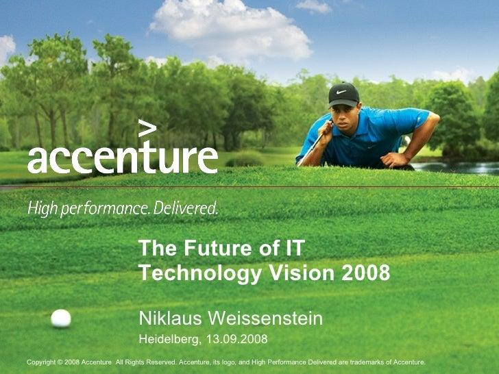 Niklaus Weissenstein Heidelberg, 13.09.2008 The Future of IT Technology Vision 2008