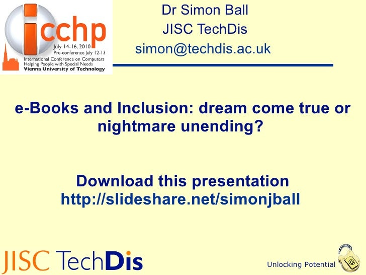e-Books and Inclusion: dream come true or nightmare unending?  Download this presentation http://slideshare.net/simonjball...