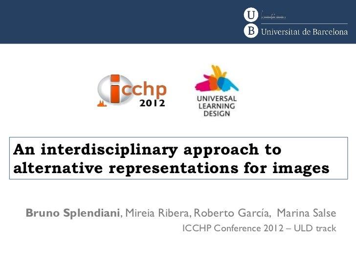 An interdisciplinary approach toalternative representations for images Bruno Splendiani, Mireia Ribera, Roberto García, Ma...