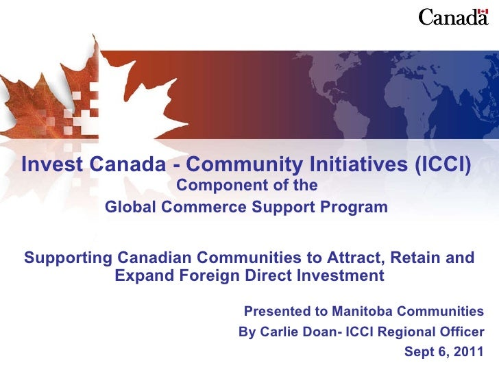 Invest Canada - Community Initiatives (ICCI)  Component of the  Global Commerce Support Program   Supporting Canadian Comm...