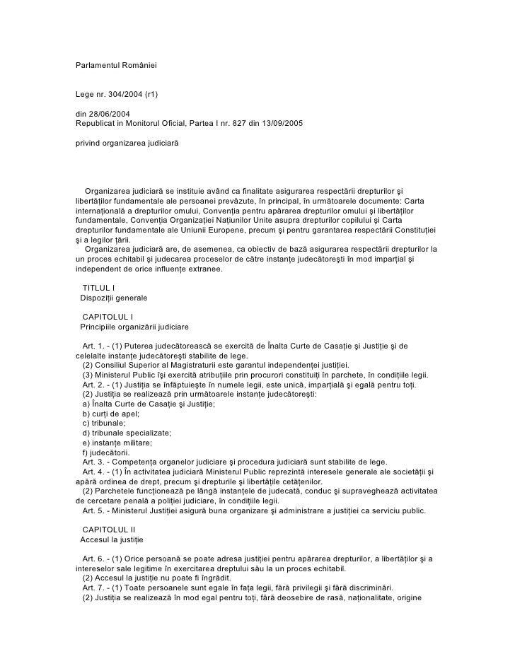 Parlamentul României   Lege nr. 304/2004 (r1)  din 28/06/2004 Republicat in Monitorul Oficial, Partea I nr. 827 din 13/09/...
