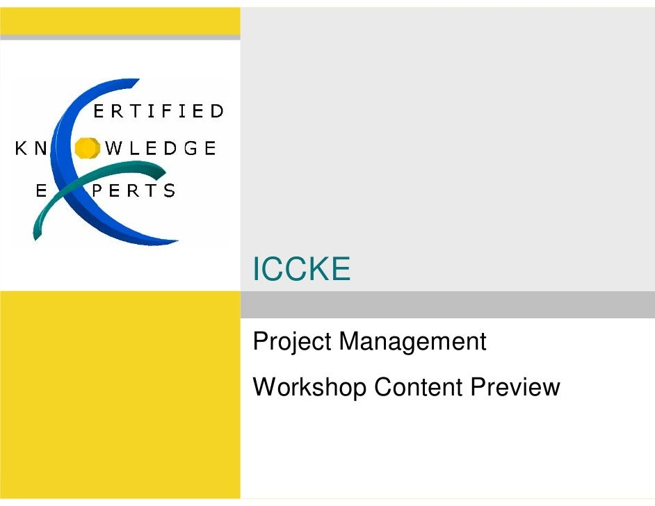 ICCKE  Project Management Workshop Content Preview                          www.iccke.org