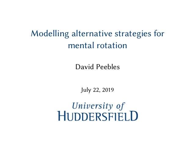 Modelling alternative strategies for mental rotation David Peebles July 22, 2019