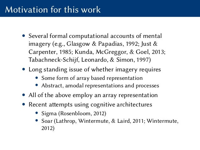 Motivation for this work • Several formal computational accounts of mental imagery (e.g., Glasgow & Papadias, 1992; Just &...