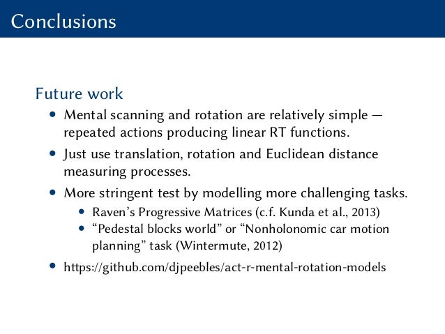 Conclusions Future work • Mental scanning and rotation are relatively simple — repeated actions producing linear RT functi...