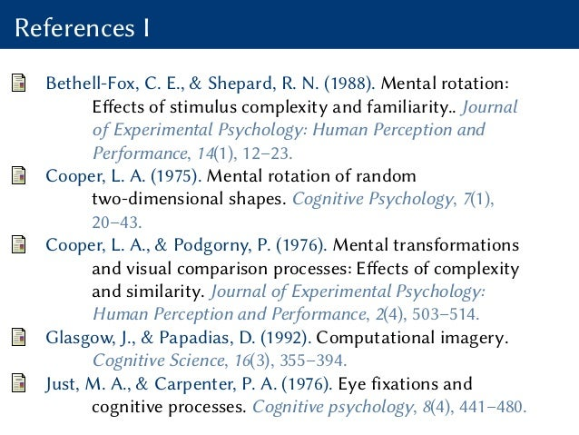 References I Bethell-Fox, C. E., & Shepard, R. N. (1988). Mental rotation: Effects of stimulus complexity and familiarity....