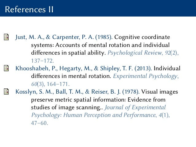 References II Just, M. A., & Carpenter, P. A. (1985). Cognitive coordinate systems: Accounts of mental rotation and indivi...