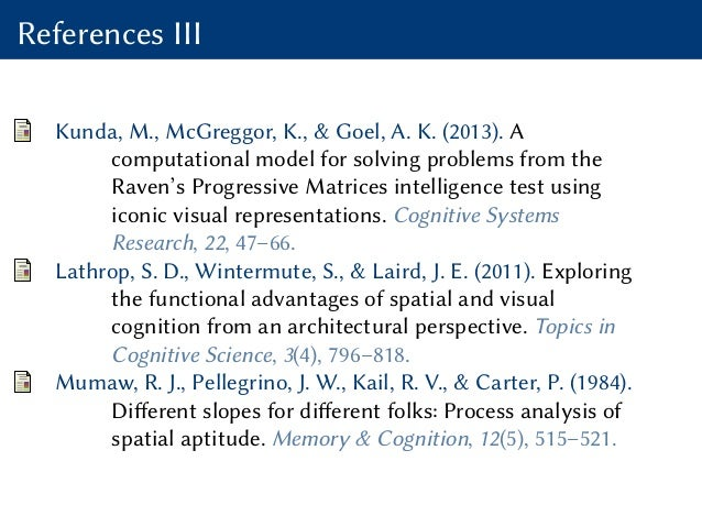 References III Kunda, M., McGreggor, K., & Goel, A. K. (2013). A computational model for solving problems from the Raven's...