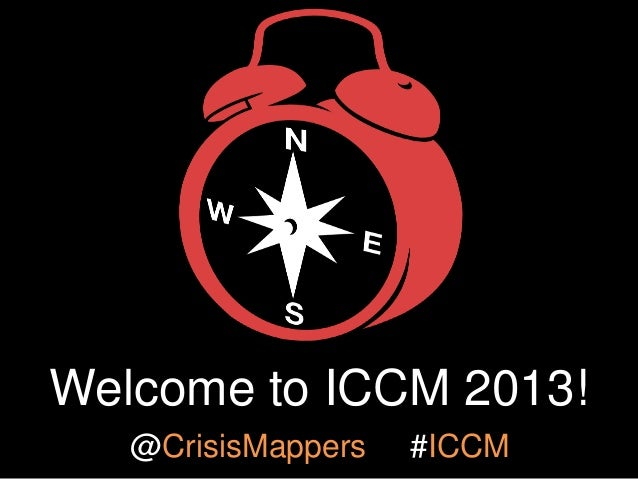 Welcome to ICCM 2013! @CrisisMappers  #ICCM
