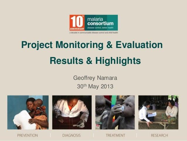 Geoffrey Namara 30th May 2013 Project Monitoring & Evaluation Results & Highlights