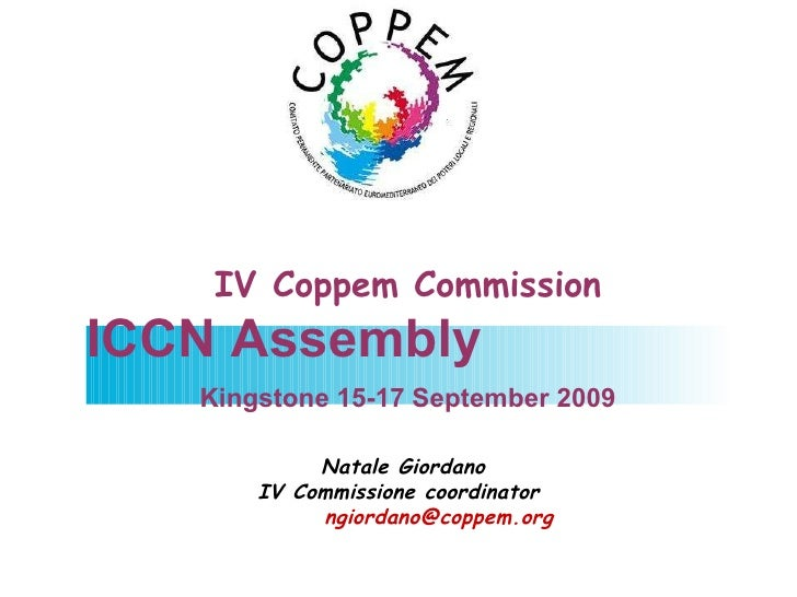 IV Coppem Commission ICCN Assembly Kingstone 15-17 September 2009 Natale Giordano IV Commissione coordinator  [email_addre...